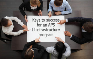 Keys To Success For An APS IT Infrastructure Program